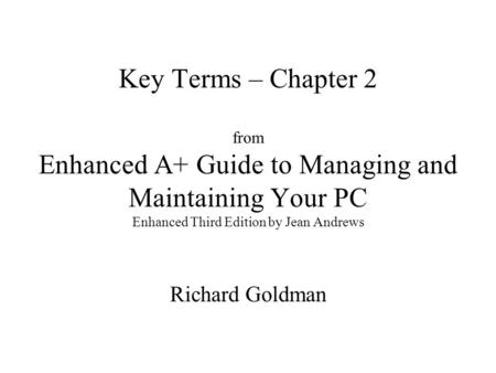 Key Terms – Chapter 2 from Enhanced A+ Guide to Managing and Maintaining Your PC Enhanced Third Edition by Jean Andrews Richard Goldman.