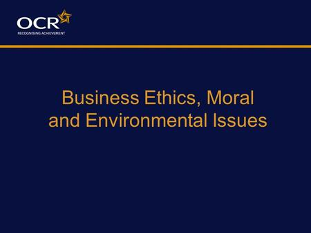Business Ethics, Moral and Environmental Issues. At the end of this lesson, your students will be able to: Identify how ethics can affect a business Identify.