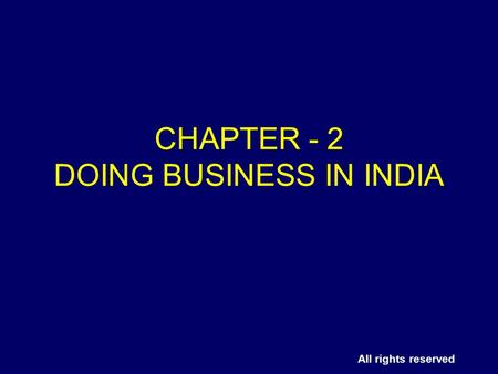 All rights reserved CHAPTER - 2 DOING BUSINESS IN INDIA.