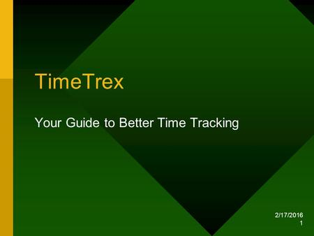 2/17/2016 1 TimeTrex Your Guide to Better Time Tracking.