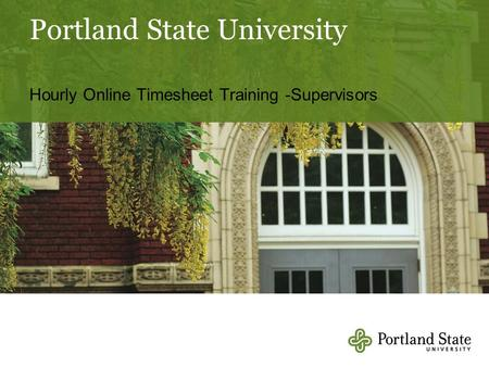 Portland State University Hourly Online Timesheet Training -Supervisors.