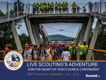LIVE SCOUTING'S ADVENTURE 2017 NATIONAL JAMBOREE | JULY 19-28 JOIN THE HEART OF OHIO COUNCIL CONTINGENT.