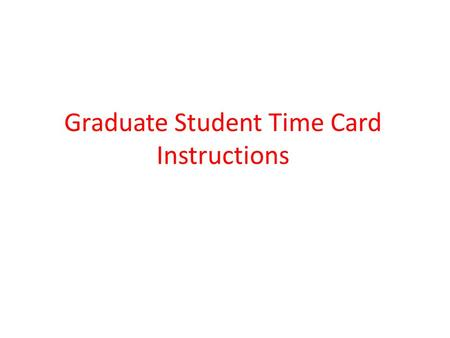 Graduate Student Time Card Instructions. Step #1: Log into https://bearweb.baylor.edu/PROD8/twbkwbis.P_GenMenu?name=homepage https://bearweb.baylor.edu/PROD8/twbkwbis.P_GenMenu?name=homepage.