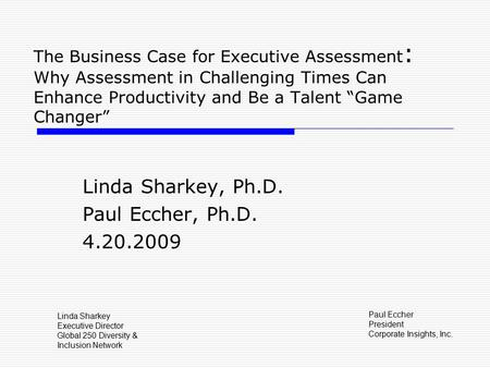 "The Business Case for Executive Assessment : Why Assessment in Challenging Times Can Enhance Productivity and Be a Talent ""Game Changer"" Linda Sharkey,"