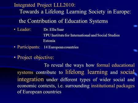 Project objective: To reveal the ways how formal educational systems contribute to lifelong learning and social integration under different types of wider.