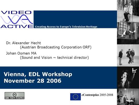 Creating Access to Europe's Television Heritage Vienna, EDL Workshop November 28 2006 Dr. Alexander Hecht (Austrian Broadcasting Corporation ORF) Johan.
