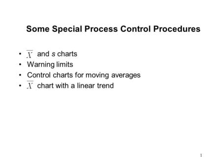 1 Some Special Process Control Procedures and s charts Warning limits Control charts for moving averages chart with a linear trend.