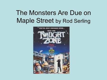 The Monsters Are Due on Maple Street by Rod Serling.
