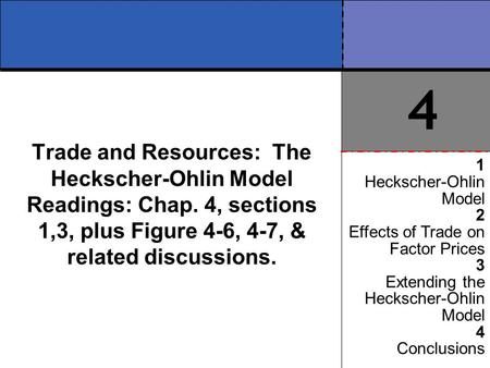 Trade and Resources: The Heckscher-Ohlin Model Readings: Chap. 4, sections 1,3, plus Figure 4-6, 4-7, & related discussions. 1 Heckscher-Ohlin Model 2.