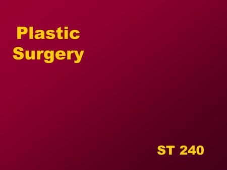 Plastic Surgery ST 240. Objectives  Review anatomy related to plastic surgery  Discuss diseases, conditions  Discuss Surgical procedures.
