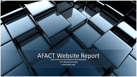 AFACT Website Report Iran Center for ecommerce Development 33 rd plenary meeting www.afact.asia.