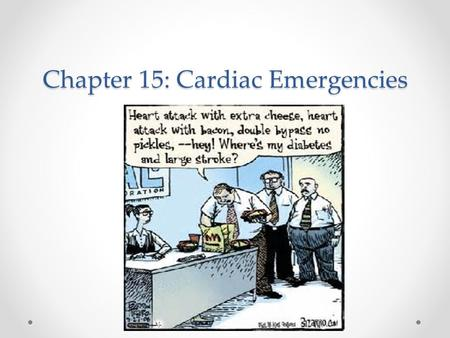 Chapter 15: Cardiac Emergencies. Objectives Describe structure and function of the cardiovascular system (heart, blood vessels, and blood) Describe the.