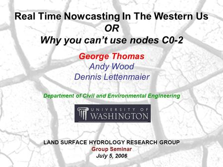 Real Time Nowcasting In The Western Us OR Why you can't use nodes C0-2 George Thomas Andy Wood Dennis Lettenmaier Department of Civil and Environmental.