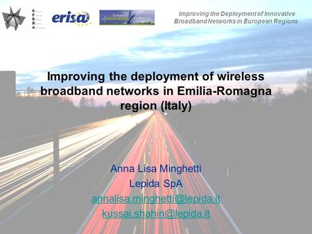 09/10/2009SFERA Annual Conference 2009 Improving the deployment of wireless broadband networks in Emilia-Romagna region (Italy) Anna Lisa Minghetti Lepida.