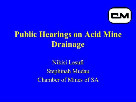 Public Hearings on Acid Mine Drainage Nikisi Lesufi Stephinah Mudau Chamber of Mines of SA.