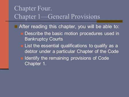 Chapter Four. Chapter 1—General Provisions After reading this chapter, you will be able to: Describe the basic motion procedures used in Bankruptcy Courts.