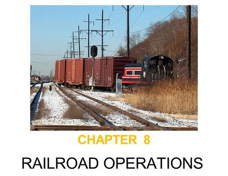 "CHAPTER 8 RAILROAD OPERATIONS. The ""Average"" Freight Train !!! No Contract Rates Paperwork Path (EDI) Demurrage Two Primary Documents."