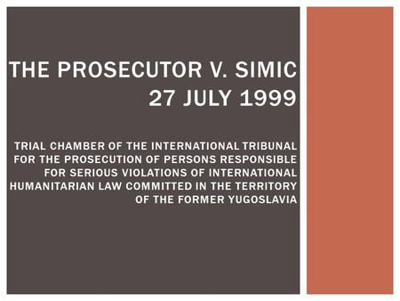 THE PROSECUTOR V. SIMIC 27 JULY 1999 TRIAL CHAMBER OF THE INTERNATIONAL TRIBUNAL FOR THE PROSECUTION OF PERSONS RESPONSIBLE FOR SERIOUS VIOLATIONS OF INTERNATIONAL.