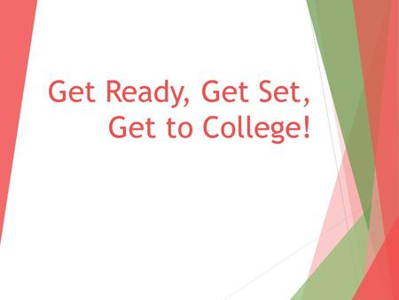 Get Ready, Get Set, Get to College!. What to do:  Junior year:  Take the ACT and/or SAT  Visit prospective colleges  Focus on rigorous coursework.