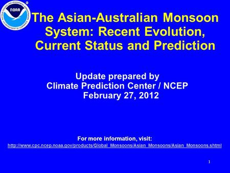 1 The Asian-Australian Monsoon System: Recent Evolution, Current Status and Prediction Update prepared by Climate Prediction Center / NCEP February 27,