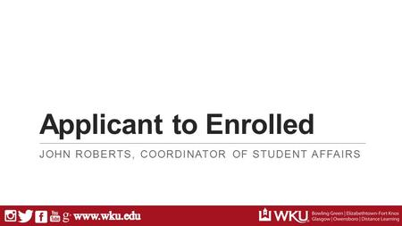 Applicant to Enrolled JOHN ROBERTS, COORDINATOR OF STUDENT AFFAIRS.