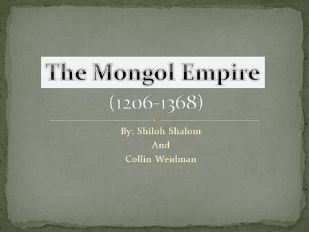By: Shiloh Shalom And Collin Weidman. The Mongol empire was originally a tribe of nomads that grew until it could build and sustain a sizable army, at.