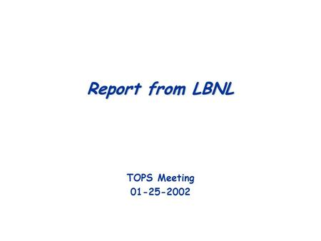 Report from LBNL TOPS Meeting 01-25-2002. TOPS/01-25-02 – 2Investigators  Staff Members:  Parry Husbands  Sherry Li  Osni Marques  Esmond G. Ng 