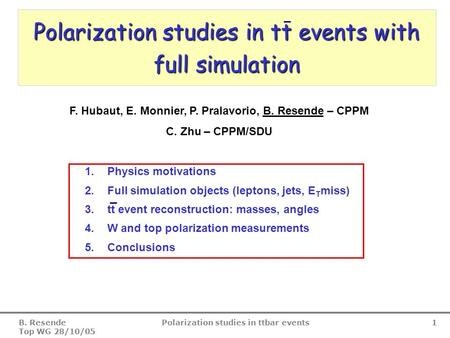 B. Resende Top WG 28/10/05 Polarization studies in ttbar events 1 Polarization studies in tt events with full simulation 1.Physics motivations 2.Full simulation.