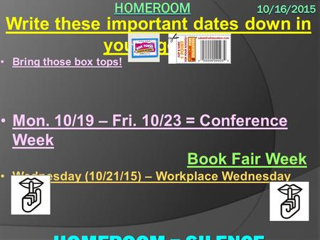 Write these important dates down in your agenda: Bring those box tops! Mon. 10/19 – Fri. 10/23 = Conference Week Book Fair Week Wednesday (10/21/15) –