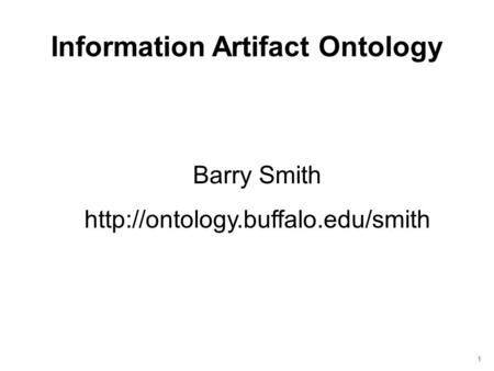 Information Artifact Ontology Barry Smith  1.