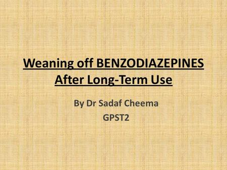 Weaning off BENZODIAZEPINES After Long-Term Use By Dr Sadaf Cheema GPST2.