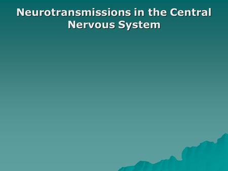 Neurotransmissions in the Central Nervous System.