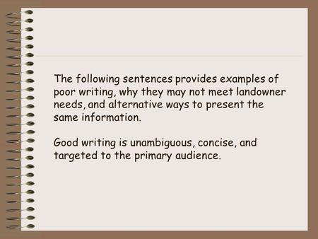The following sentences provides examples of poor writing, why they may not meet landowner needs, and alternative ways to present the same information.
