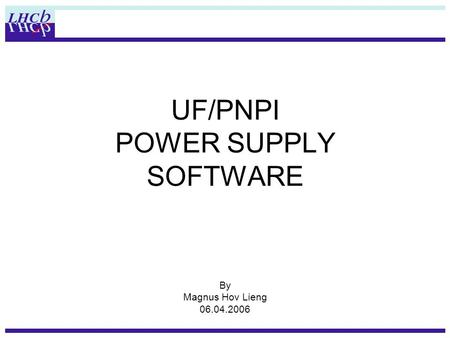UF/PNPI POWER SUPPLY SOFTWARE By Magnus Hov Lieng 06.04.2006.