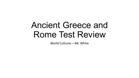 Ancient Greece and Rome Test Review World Cultures – Mr. White.