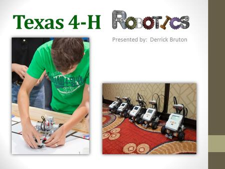 Texas 4-H Presented by: Derrick Bruton. Topics Objectives Getting Started Get it Going Equipment Curriculum Trainings, Tutorials, & Build Instructions.