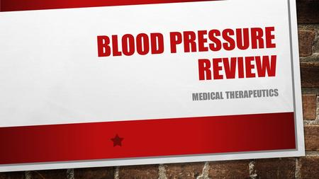 BLOOD PRESSURE REVIEW MEDICAL THERAPEUTICS. BLOOD PRESSURE Definition: The measurement of pressure of blood that is exerted on the walls of arteries during.