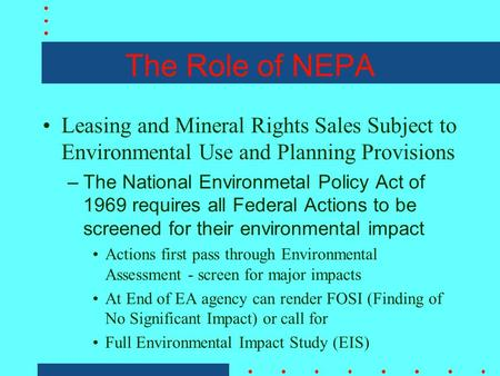 The Role of NEPA Leasing and Mineral Rights Sales Subject to Environmental Use and Planning Provisions –The National Environmetal Policy Act of 1969 requires.