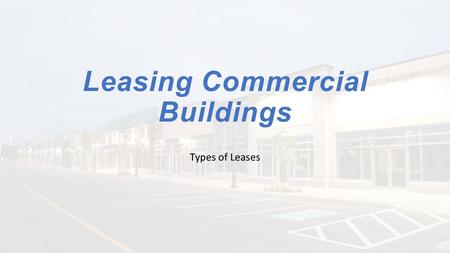 Leasing Commercial Buildings Types of Leases. Full Service Lease Lease that takes care of all expenses including: Janitorial Maintenance Utilities Taxes.