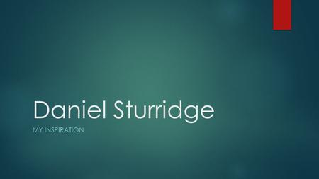 Daniel Sturridge MY INSPIRATION. Sturridge is my influence  I chose Daniel Sturridge to be my inspiration because he is not a unfair person or unkind.