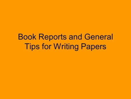 Book Reports and General Tips for Writing Papers.