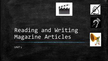 Reading and Writing Magazine Articles UNIT 1. Reading and Writing Magazine Articles: Background 1.Looking at the Magazine in front of you Individually.