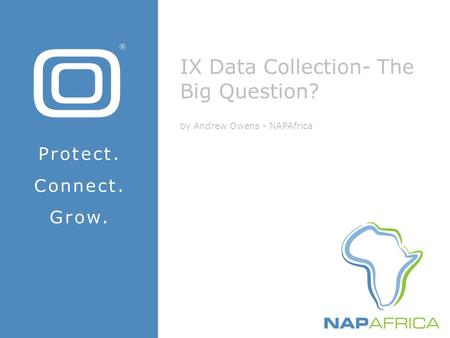 IX Data Collection- The Big Question? by Andrew Owens - NAPAfrica Protect. Connect. Grow.
