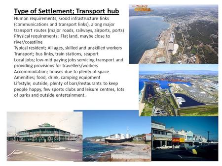 Type of Settlement; Transport hub Human requirements; Good infrastructure links (communications and transport links), along major transport routes (major.