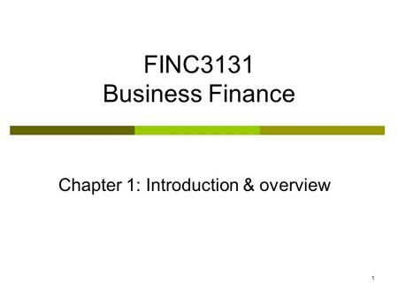 1 FINC3131 Business Finance Chapter 1: Introduction & overview.