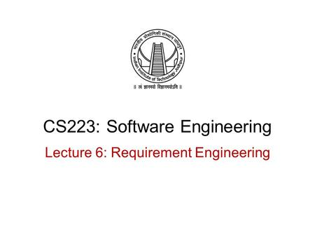 CS223: Software Engineering Lecture 6: Requirement Engineering.