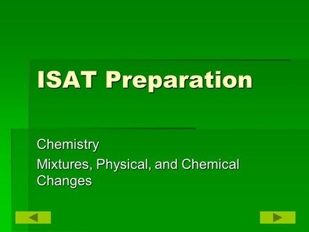 ISAT Preparation Chemistry Mixtures, Physical, and Chemical Changes.