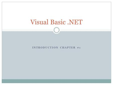INTRODUCTION CHAPTER #1 Visual Basic.NET. VB.Net General features It is an object oriented language  In the past VB had objects but focus was not placed.