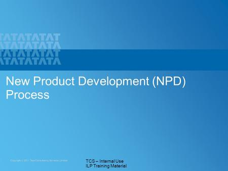 1 TCS – Internal Use ILP Training Material New Product Development (NPD) Process.