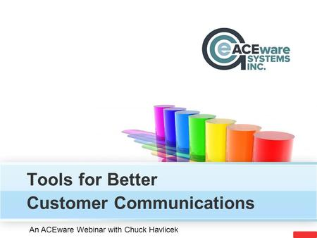 Tools for Better Customer Communications An ACEware Webinar with Chuck Havlicek.
